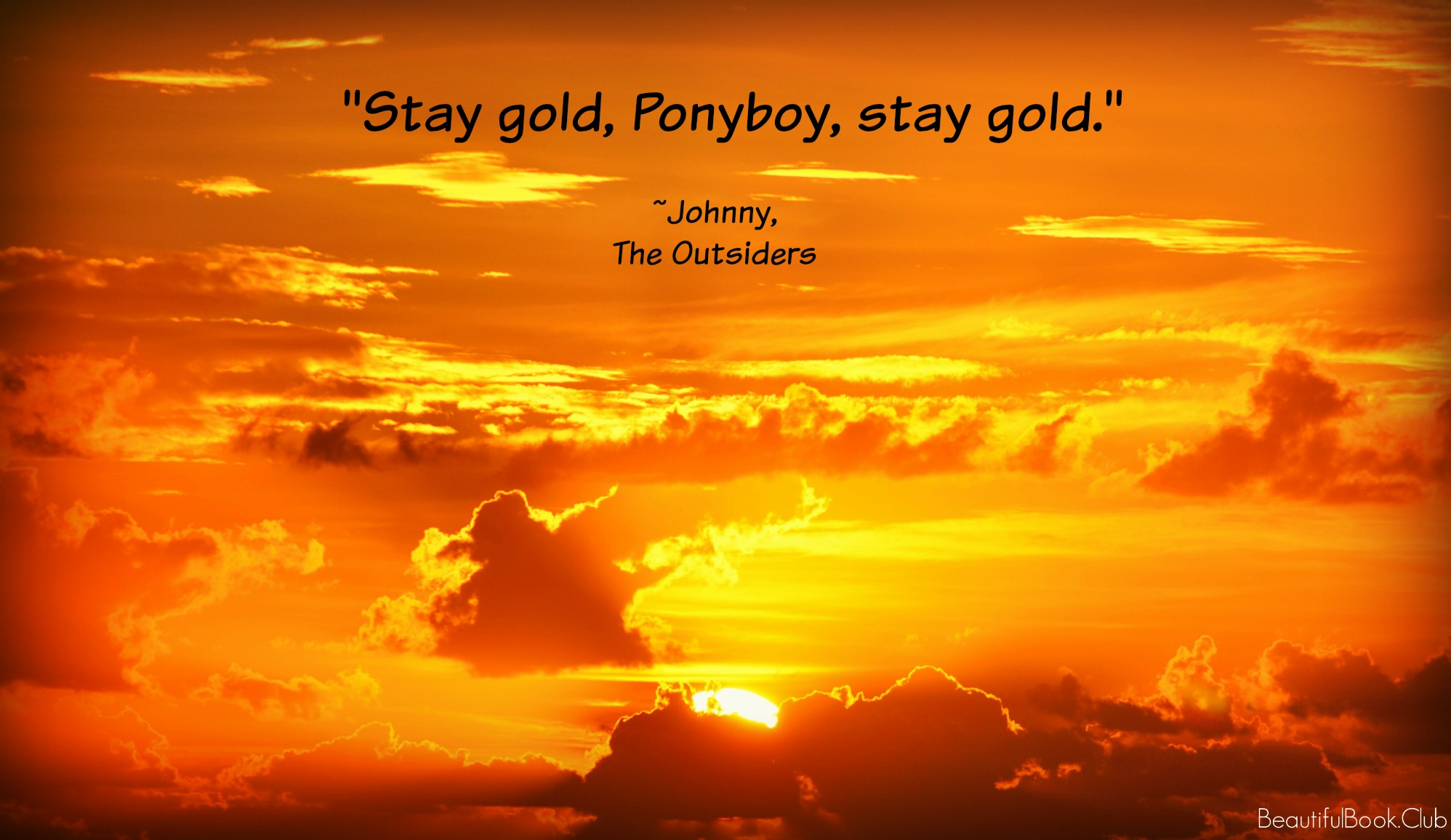 Stay gold, Ponyboy, stay gold _Jonny, The Outsiders by S.E. Hinton