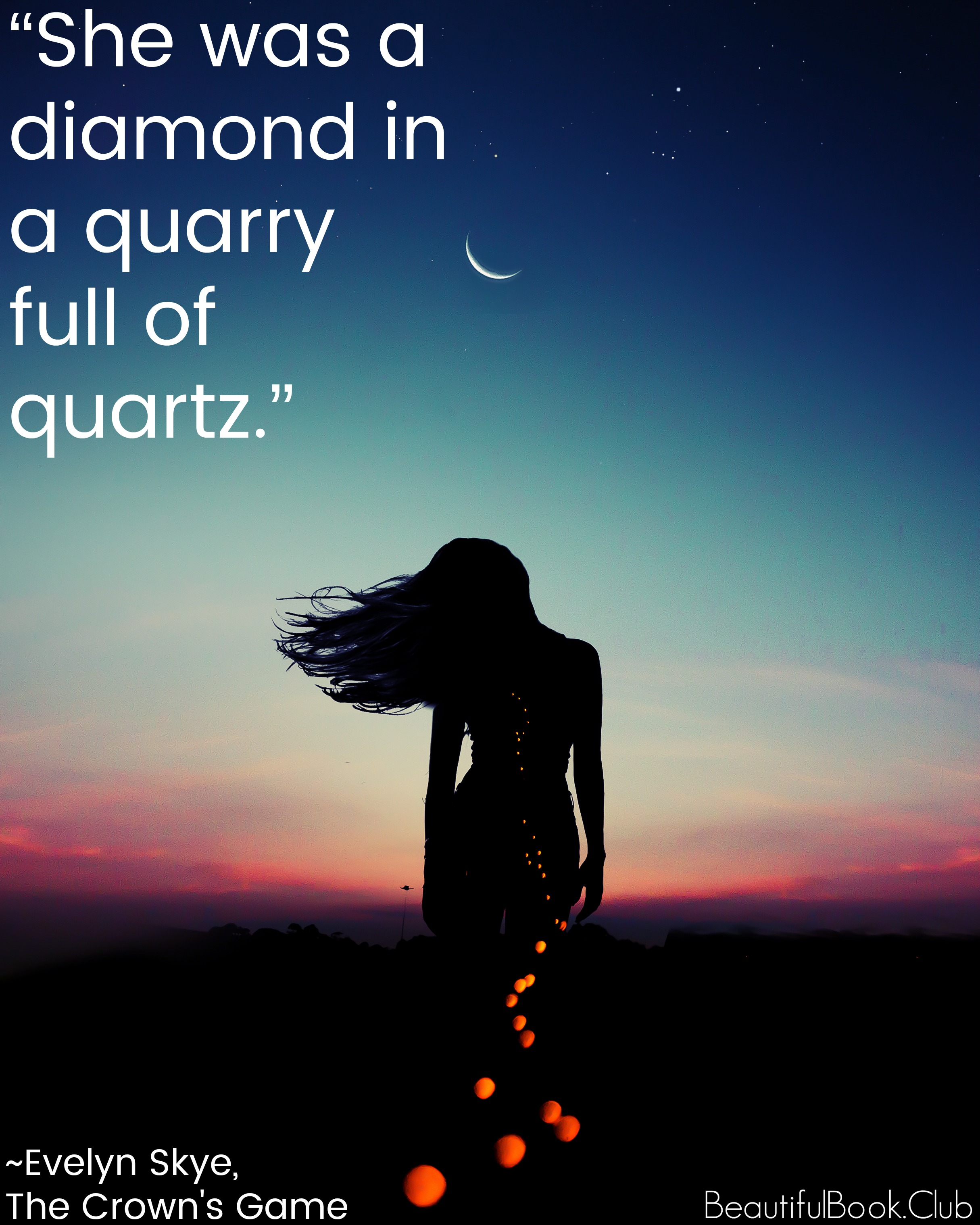 """She was a diamond in a quarry full of quartz."" quote _Evelyn Skye, The Crown's Game"