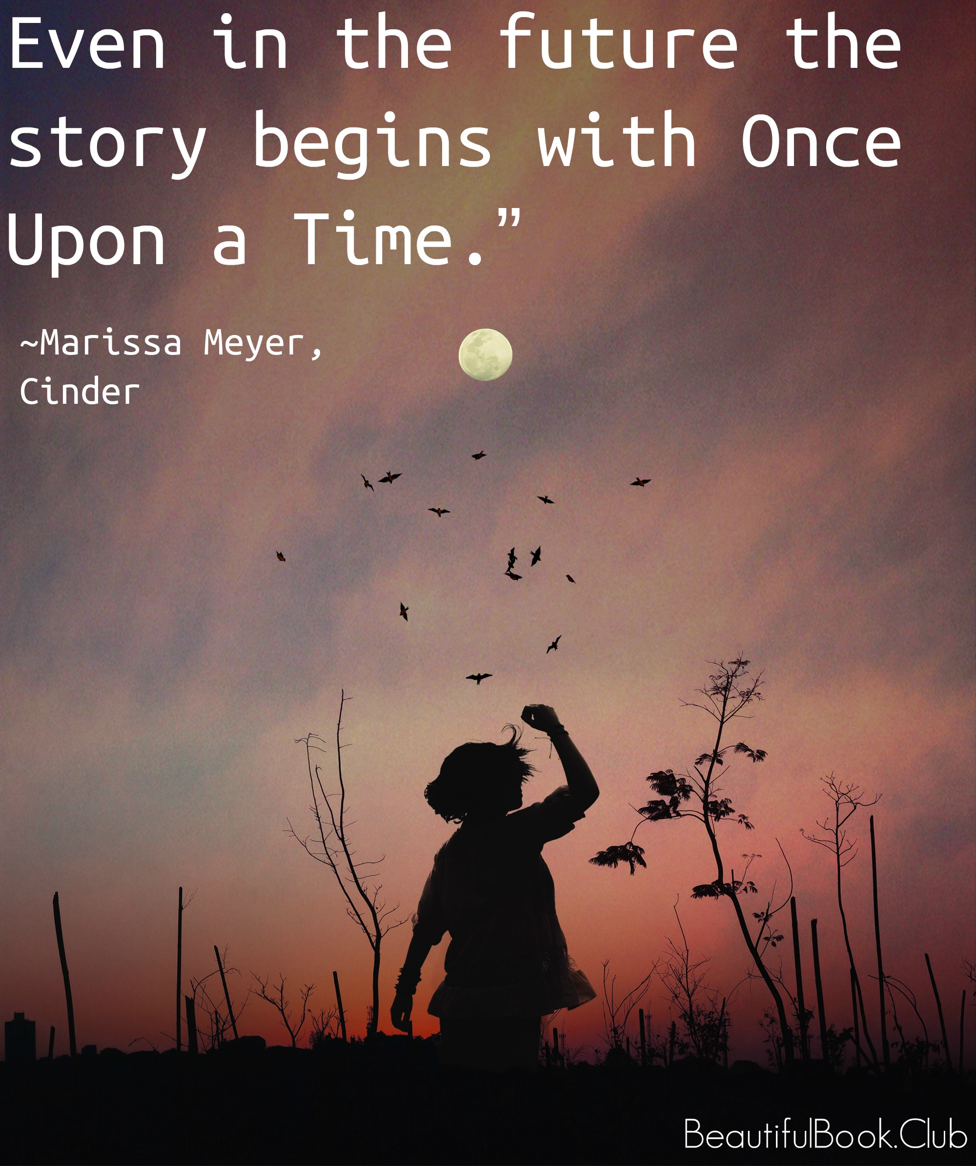 "Even in the future the story begins with Once Upon a Time."" Marissa Meyer, Cinder quote"